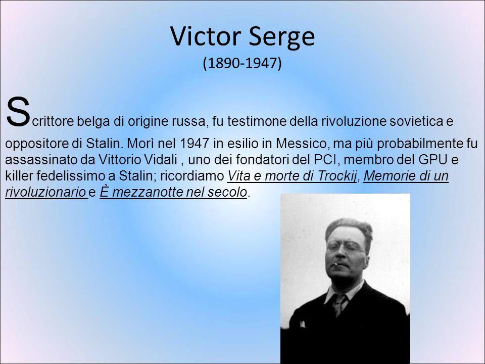 Victor Serge (1890-1947) S crittore belga di origine russa, fu testimone della rivoluzione sovietica e oppositore di Stalin.
