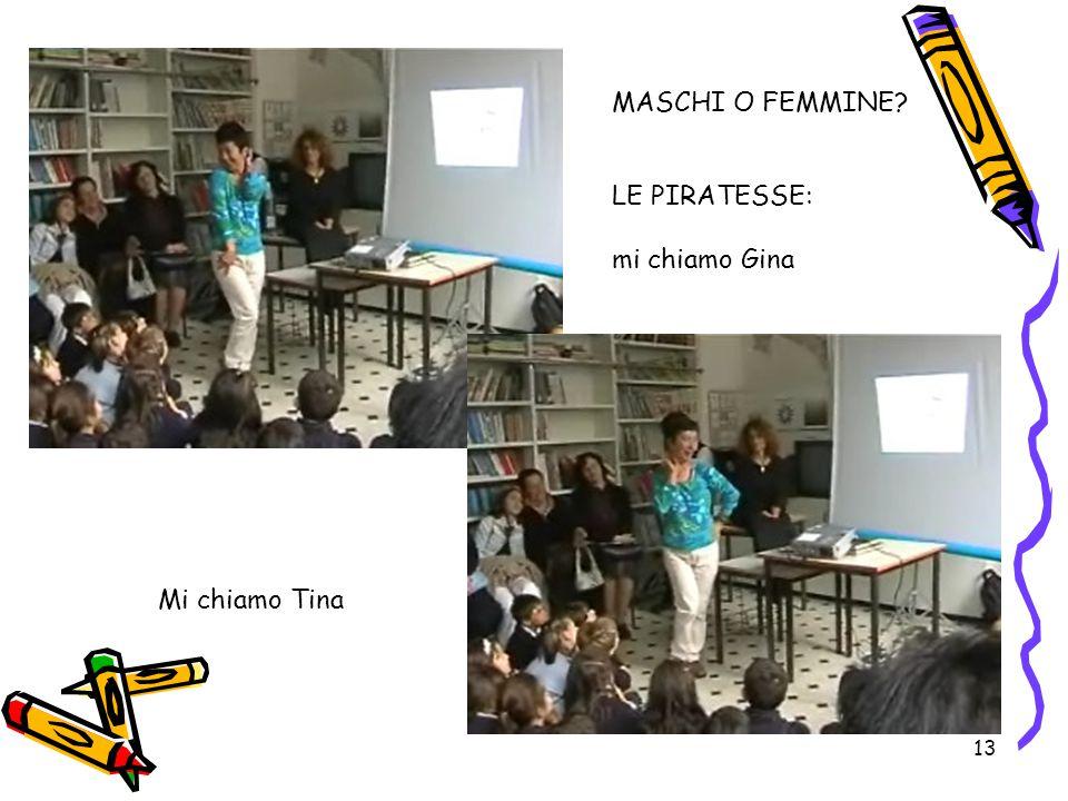 13 LE PIRATESSE: mi chiamo Gina Mi chiamo Tina MASCHI O FEMMINE