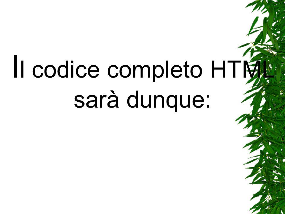 I l codice completo HTML sarà dunque: