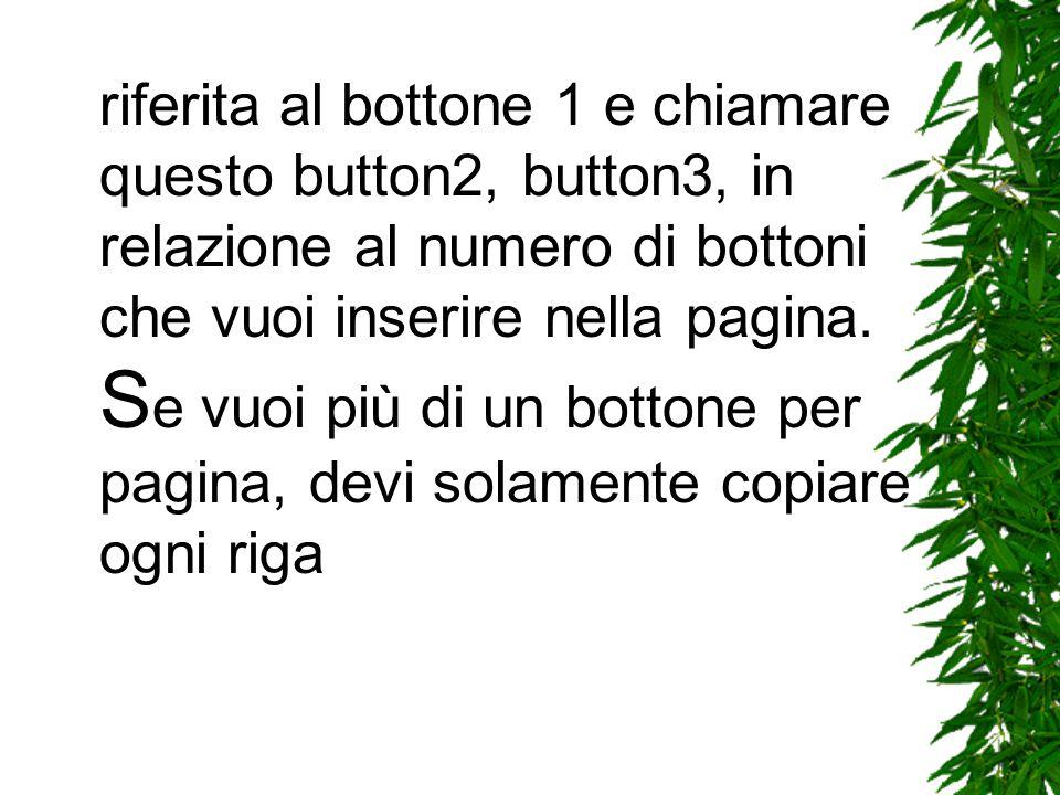 riferita al bottone 1 e chiamare questo button2, button3, in relazione al numero di bottoni che vuoi inserire nella pagina.
