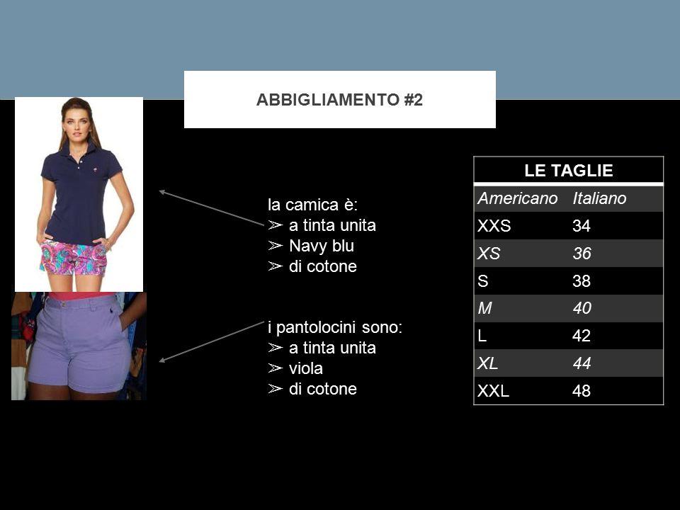 ABBIGLIAMENTO #2 LE TAGLIE AmericanoItaliano XXS34 XS36 S38 M40 L42 XL44 XXL48 la camica è: ➢ a tinta unita ➢ Navy blu ➢ di cotone i pantolocini sono: ➢ a tinta unita ➢ viola ➢ di cotone