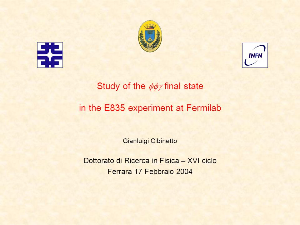 Study of the  final state in the E835 experiment at Fermilab Gianluigi Cibinetto Dottorato di Ricerca in Fisica – XVI ciclo Ferrara 17 Febbraio 2004