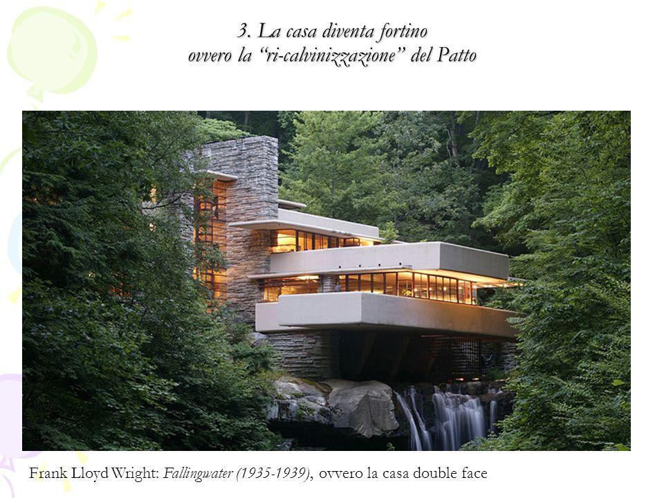 """3. La casa diventa fortino ovvero la """"ri-calvinizzazione"""" del Patto Frank Lloyd Wright: Fallingwater (1935-1939), ovvero la casa double face"""