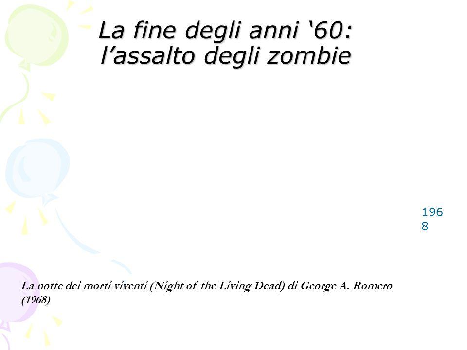 La fine degli anni '60: l'assalto degli zombie 196 8 La notte dei morti viventi (Night of the Living Dead) di George A.
