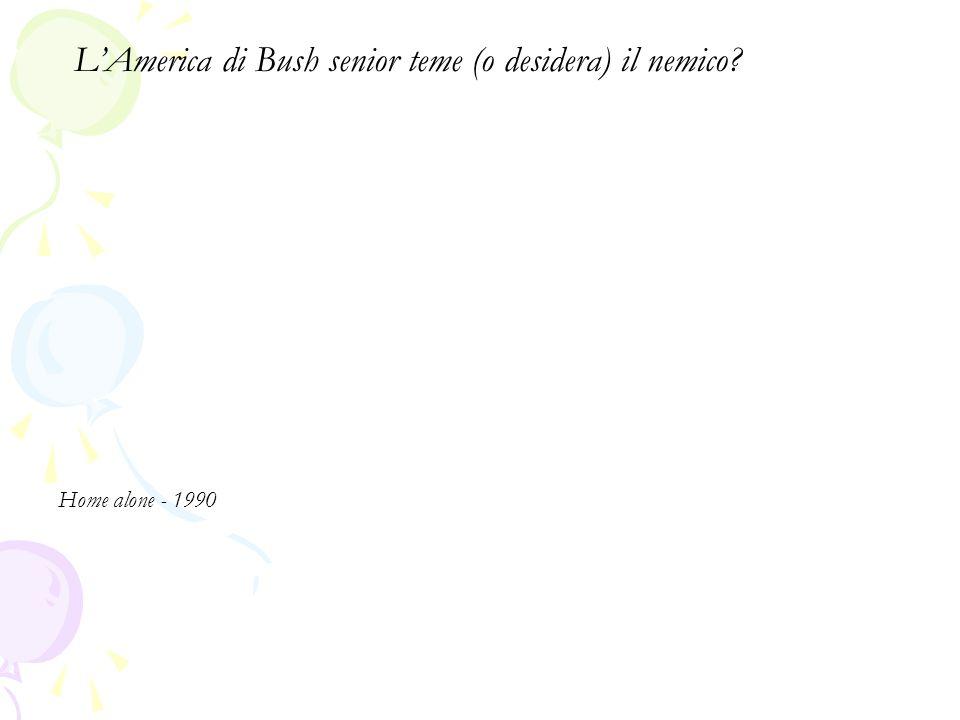 Home alone - 1990 L'America di Bush senior teme (o desidera) il nemico?