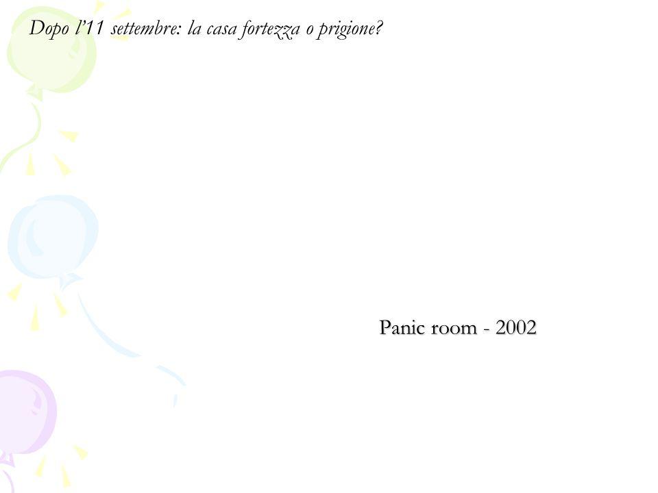 Panic room - 2002 Dopo l'11 settembre: la casa fortezza o prigione?