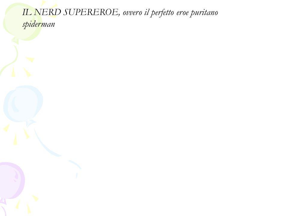 IL NERD SUPEREROE, ovvero il perfetto eroe puritano spiderman