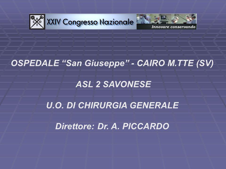 """OSPEDALE """"San Giuseppe"""" - CAIRO M.TTE (SV) ASL 2 SAVONESE U.O. DI CHIRURGIA GENERALE Direttore: Dr. A. PICCARDO"""