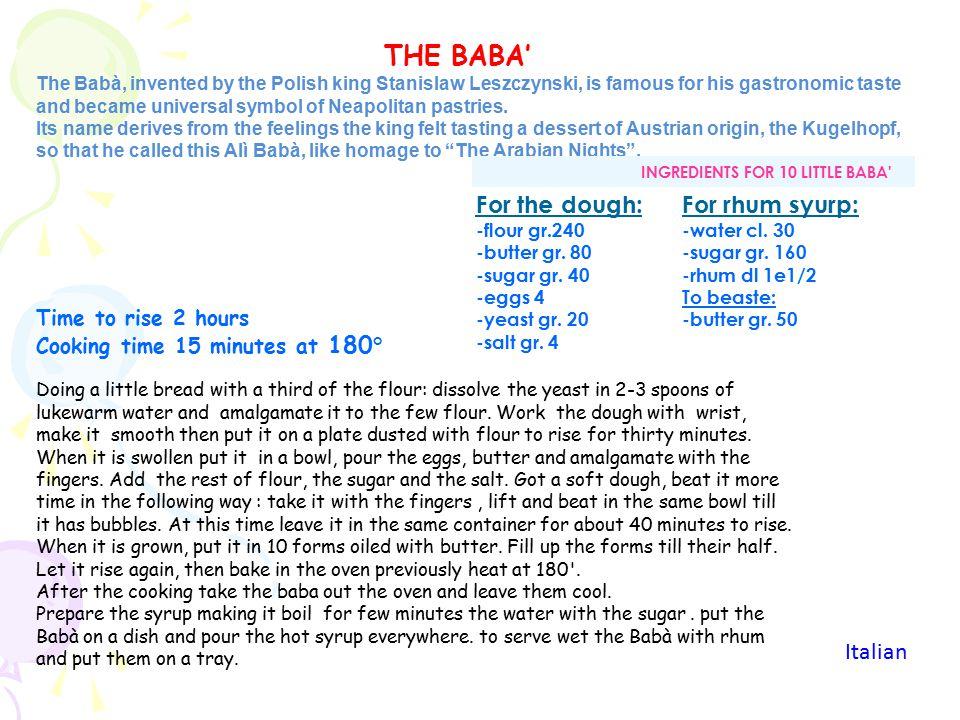 Il babà, inventato addirittura dal re polacco del XVIII secolo, Stanislao I Leszczynski, è celebre per il suo gusto gastronomico e diventato simbolo universale della pasticceria napoletana.