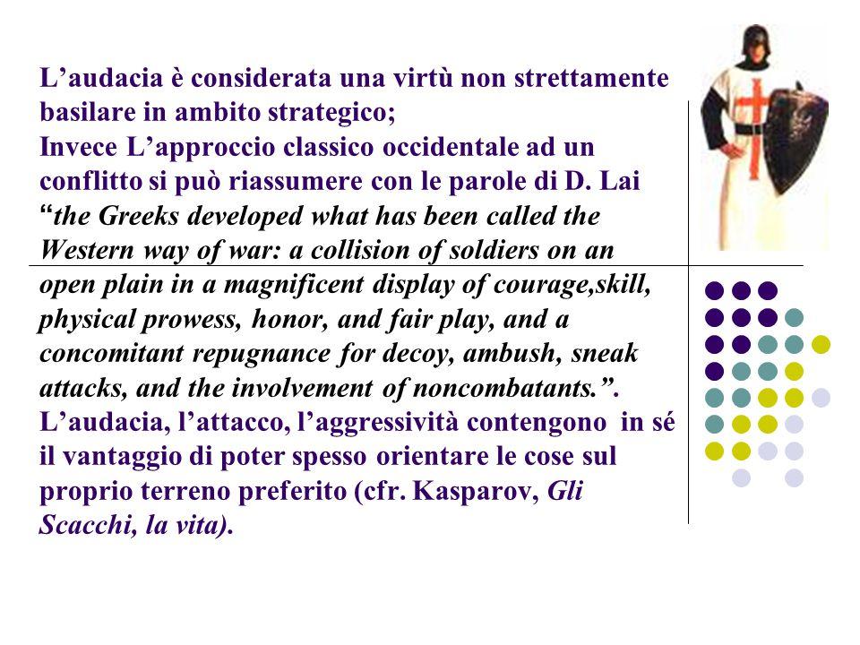 L'audacia è considerata una virtù non strettamente basilare in ambito strategico; Invece L'approccio classico occidentale ad un conflitto si può riass