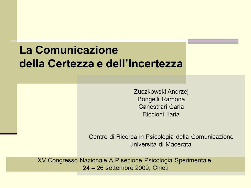 La Comunicazione della Certezza e dell'Incertezza Zuczkowski Andrzej Bongelli Ramona Canestrari Carla Riccioni Ilaria Centro di Ricerca in Psicologia