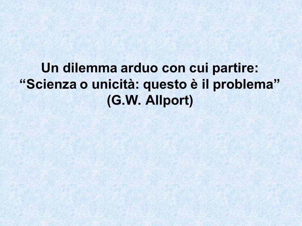 """Un dilemma arduo con cui partire: """"Scienza o unicità: questo è il problema"""" (G.W. Allport)"""