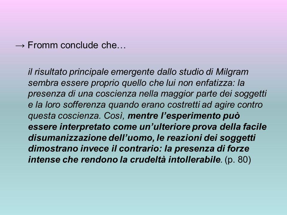 → Fromm conclude che… il risultato principale emergente dallo studio di Milgram sembra essere proprio quello che lui non enfatizza: la presenza di una