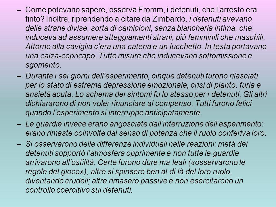 –Come potevano sapere, osserva Fromm, i detenuti, che l'arresto era finto? Inoltre, riprendendo a citare da Zimbardo, i detenuti avevano delle strane