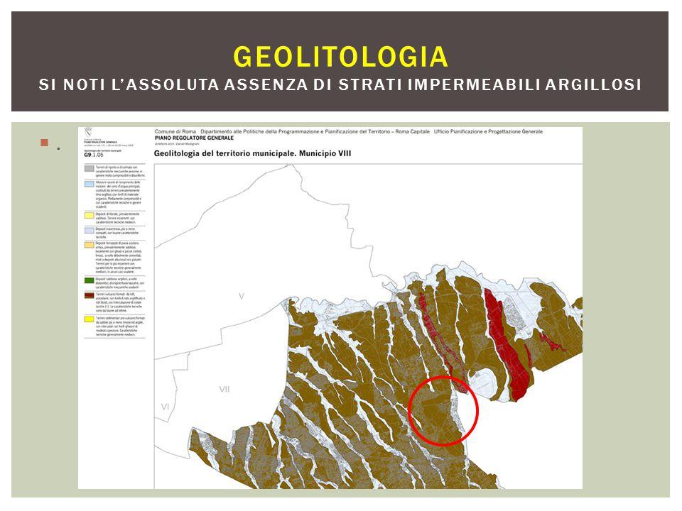 .. GEOLITOLOGIA SI NOTI L'ASSOLUTA ASSENZA DI STRATI IMPERMEABILI ARGILLOSI