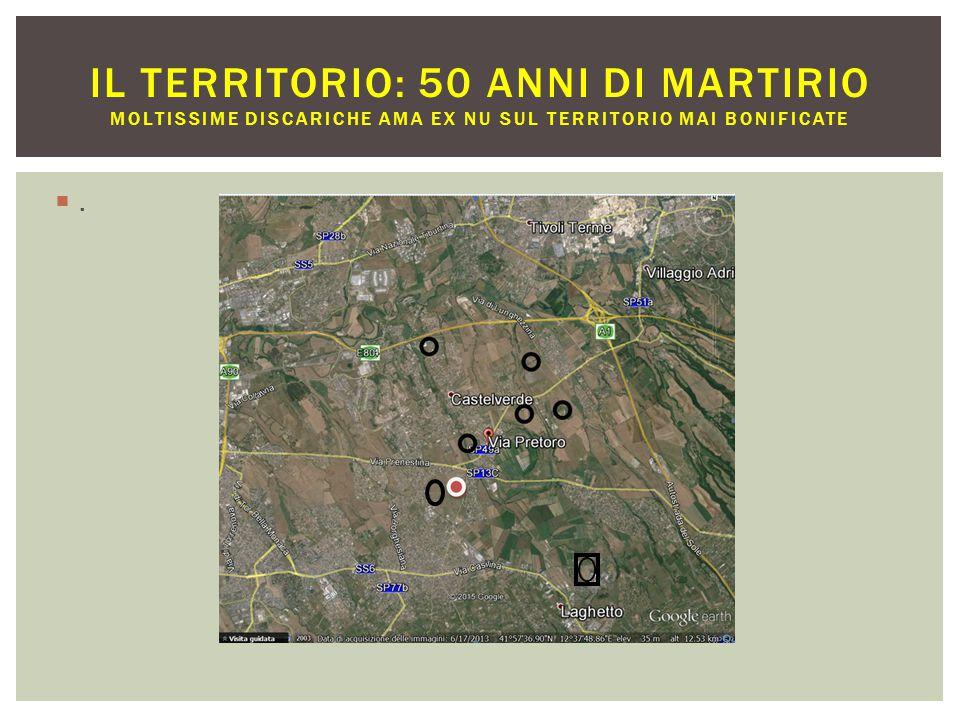 .. IL TERRITORIO: 50 ANNI DI MARTIRIO MOLTISSIME DISCARICHE AMA EX NU SUL TERRITORIO MAI BONIFICATE