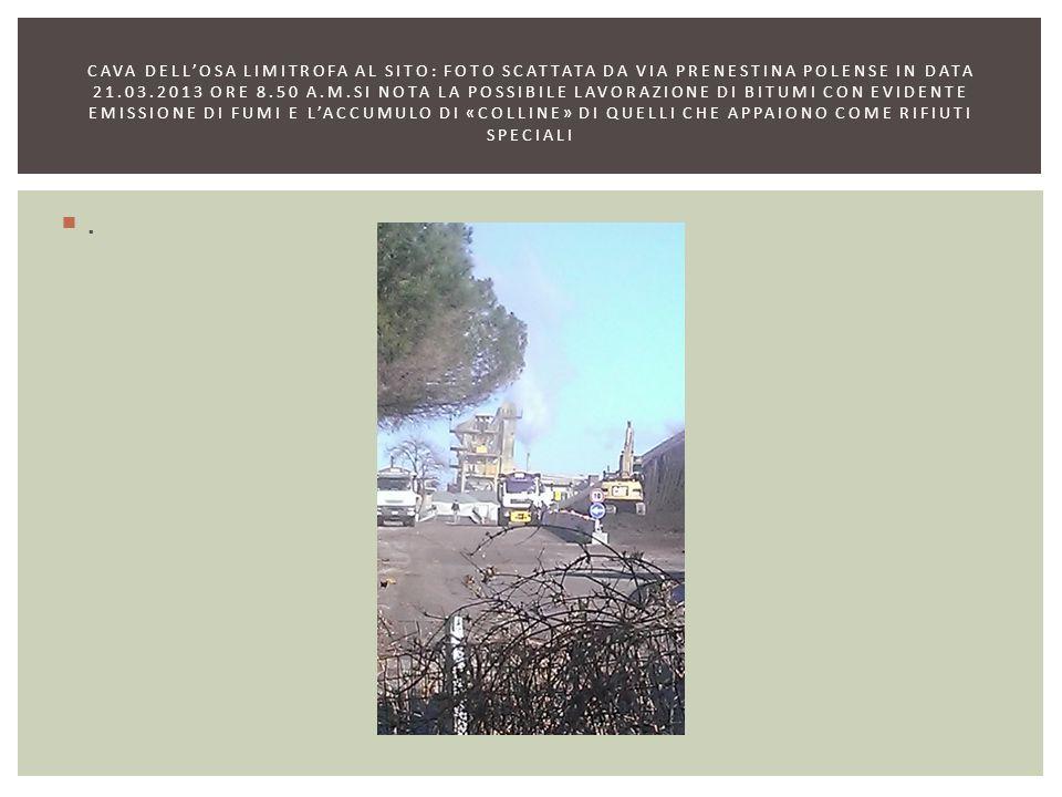 .. CAVA DELL'OSA LIMITROFA AL SITO: FOTO SCATTATA DA VIA PRENESTINA POLENSE IN DATA 21.03.2013 ORE 8.50 A.M.SI NOTA LA POSSIBILE LAVORAZIONE DI BITU