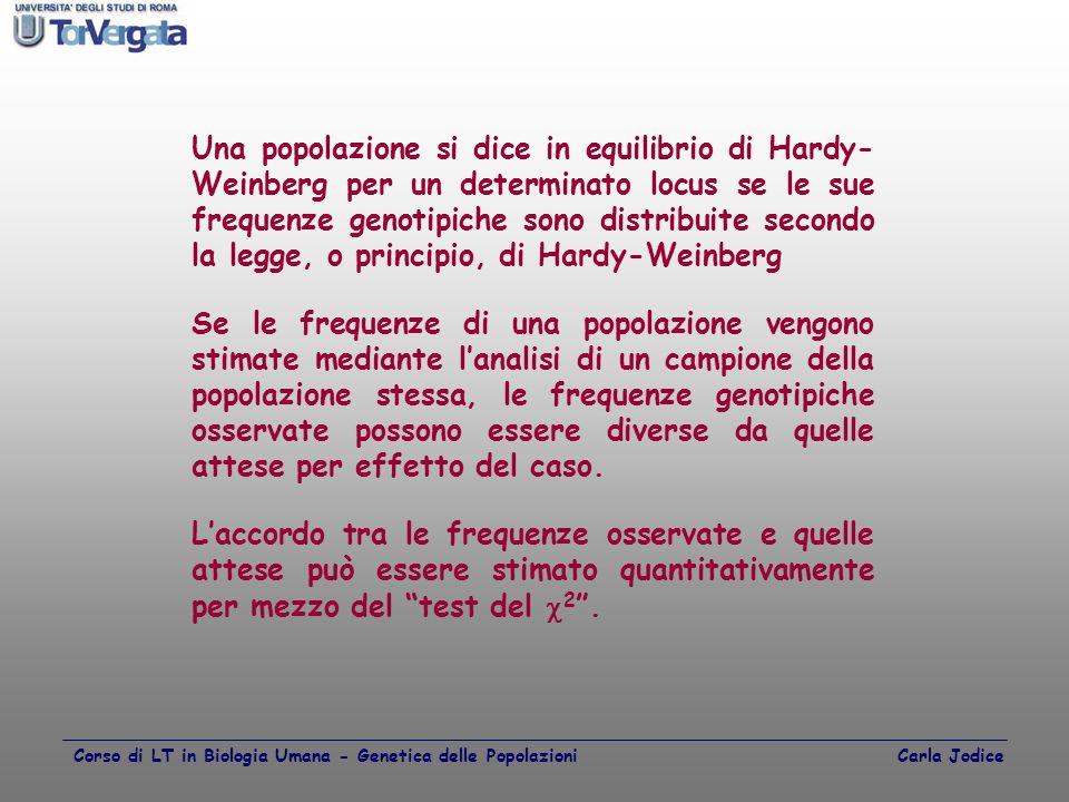 Una popolazione si dice in equilibrio di Hardy- Weinberg per un determinato locus se le sue frequenze genotipiche sono distribuite secondo la legge, o