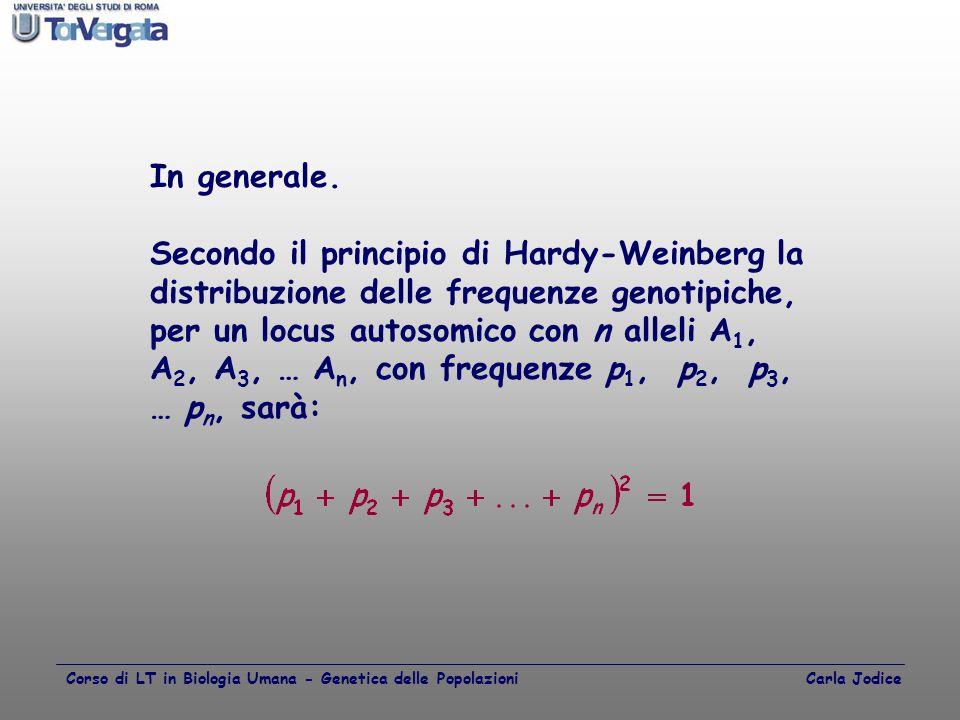 In generale. Secondo il principio di Hardy-Weinberg la distribuzione delle frequenze genotipiche, per un locus autosomico con n alleli A 1, A 2, A 3,