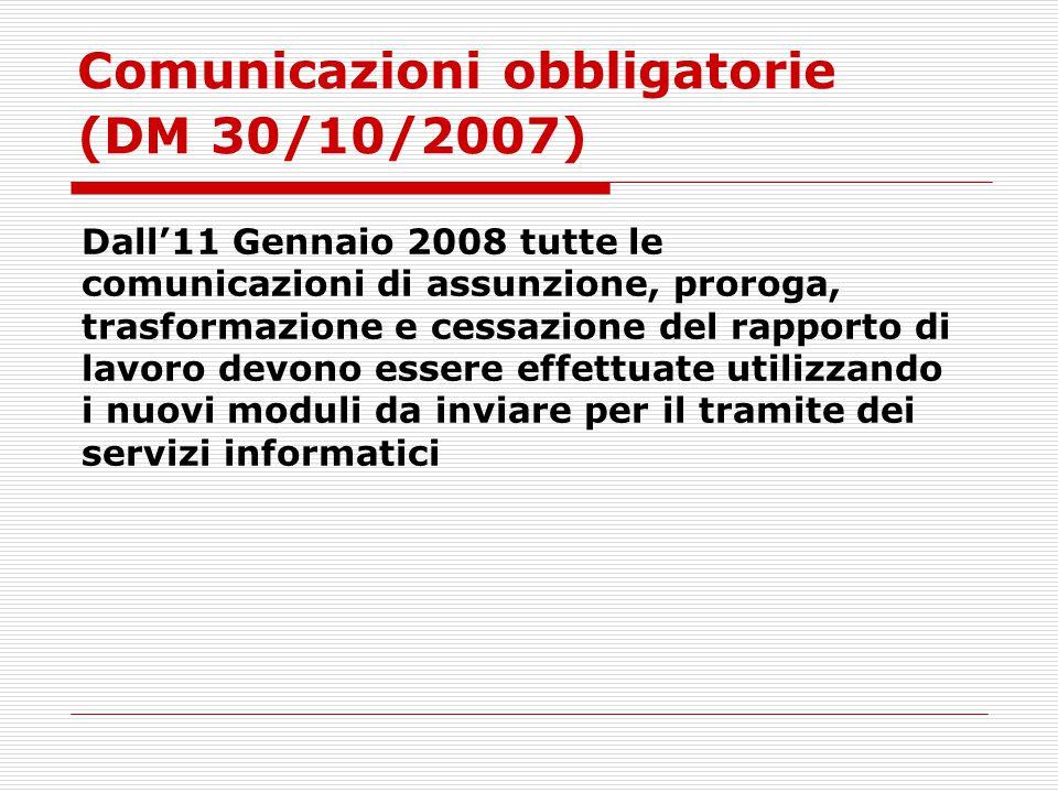 Comunicazioni obbligatorie (DM 30/10/2007). Dall'11 Gennaio 2008 tutte le comunicazioni di assunzione, proroga, trasformazione e cessazione del rappor
