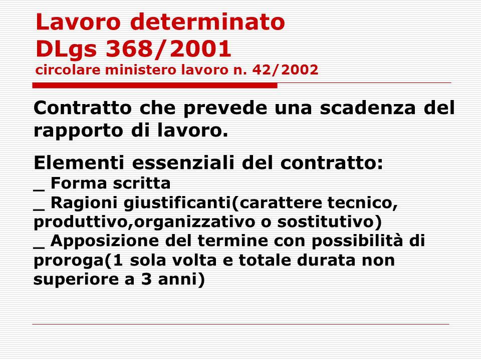 Lavoro determinato DLgs 368/2001 circolare ministero lavoro n. 42/2002 Contratto che prevede una scadenza del rapporto di lavoro. Elementi essenziali