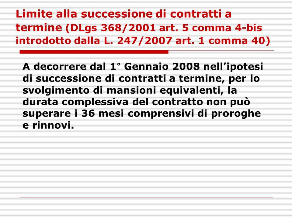 Limite alla successione di contratti a termine (DLgs 368/2001 art. 5 comma 4-bis introdotto dalla L. 247/2007 art. 1 comma 40) A decorrere dal 1° Genn