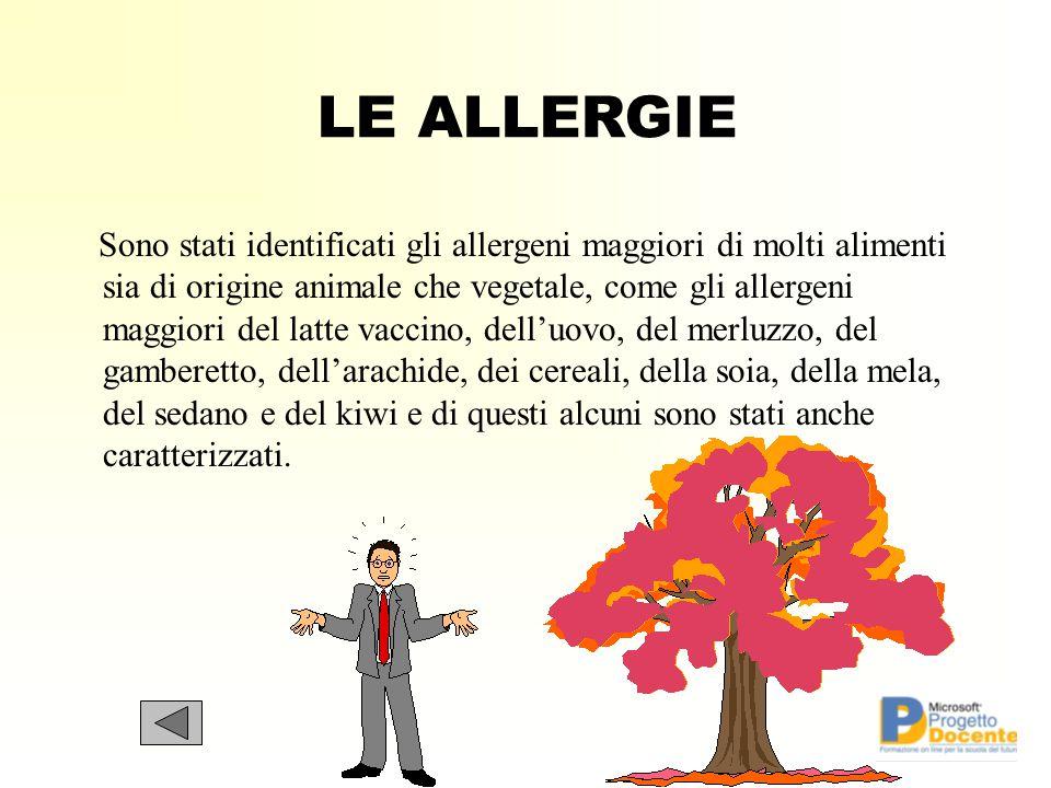 LE ALLERGIE Sono stati identificati gli allergeni maggiori di molti alimenti sia di origine animale che vegetale, come gli allergeni maggiori del latt