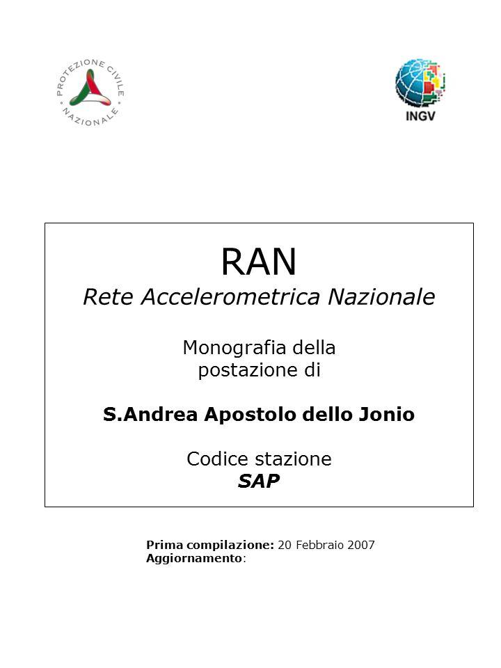 RAN Rete Accelerometrica Nazionale Monografia della postazione di S.Andrea Apostolo dello Jonio Codice stazione SAP Prima compilazione: 20 Febbraio 2007 Aggiornamento: