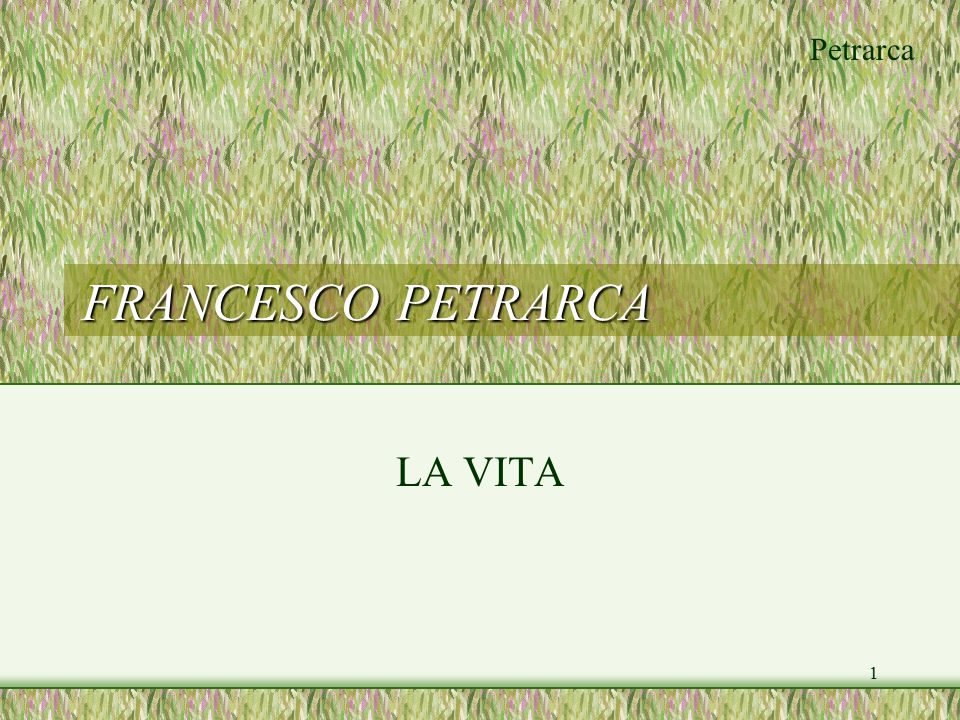 Petrarca 1 FRANCESCO PETRARCA LA VITA