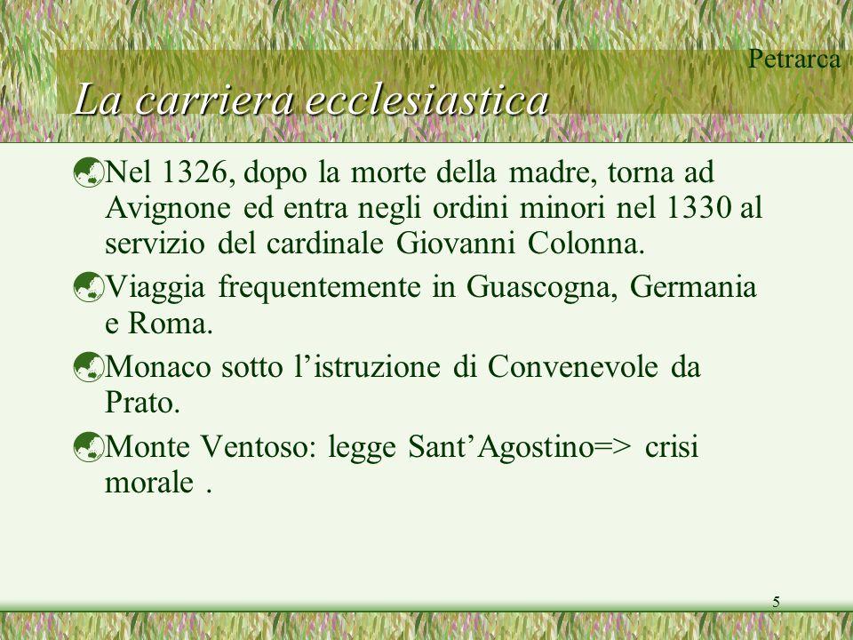 Petrarca 5 La carriera ecclesiastica  Nel 1326, dopo la morte della madre, torna ad Avignone ed entra negli ordini minori nel 1330 al servizio del ca
