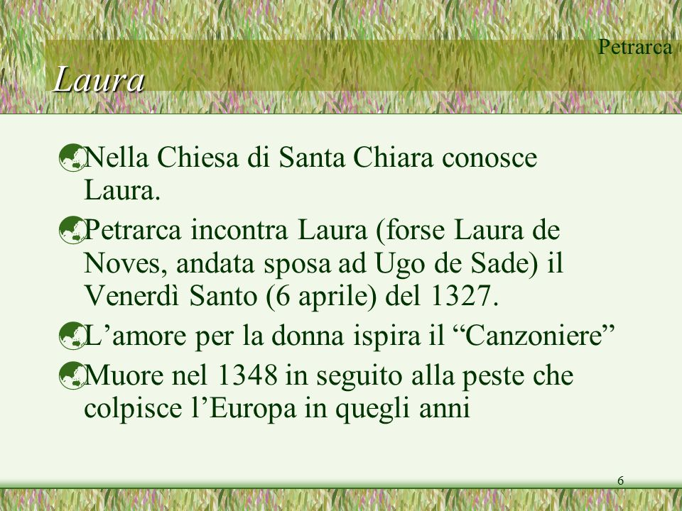 Petrarca 6 Laura  Nella Chiesa di Santa Chiara conosce Laura.  Petrarca incontra Laura (forse Laura de Noves, andata sposa ad Ugo de Sade) il Venerd