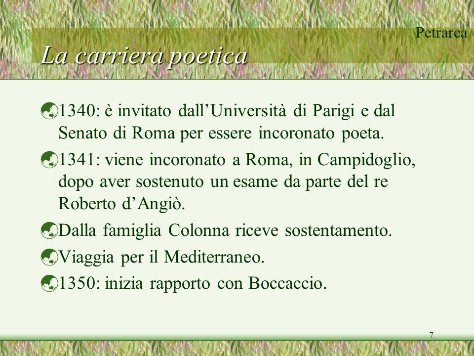 Petrarca 7 La carriera poetica  1340: è invitato dall'Università di Parigi e dal Senato di Roma per essere incoronato poeta.  1341: viene incoronato