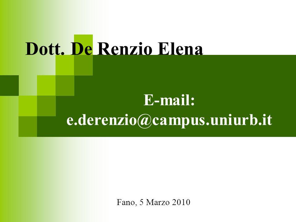 E-mail: e.derenzio@campus.uniurb.it Fano, 5 Marzo 2010 Dott. De Renzio Elena