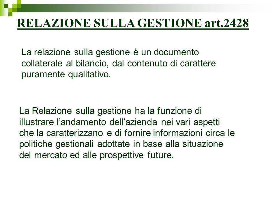 RELAZIONE SULLA GESTIONE art.2428 La relazione sulla gestione è un documento collaterale al bilancio, dal contenuto di carattere puramente qualitativo.