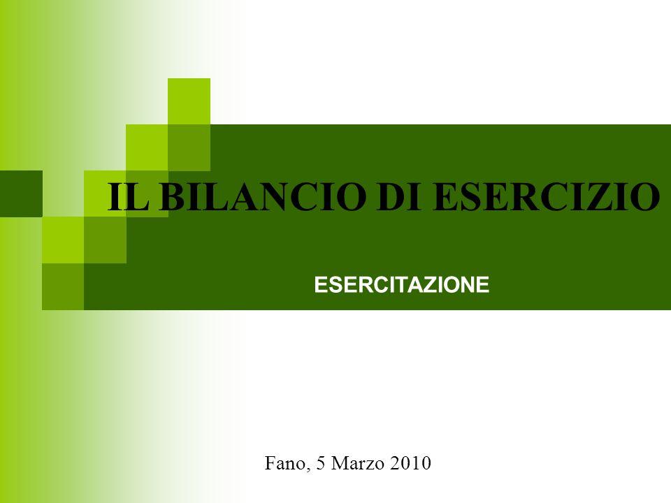 IL BILANCIO DI ESERCIZIO Fano, 5 Marzo 2010 ESERCITAZIONE
