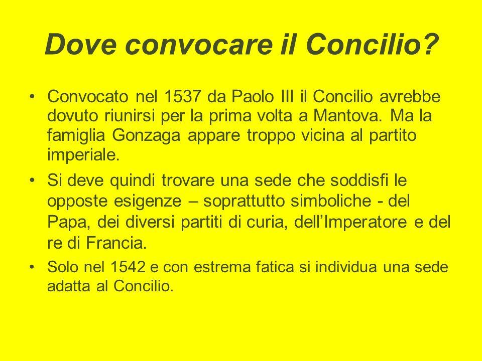 Dove convocare il Concilio? Convocato nel 1537 da Paolo III il Concilio avrebbe dovuto riunirsi per la prima volta a Mantova. Ma la famiglia Gonzaga a