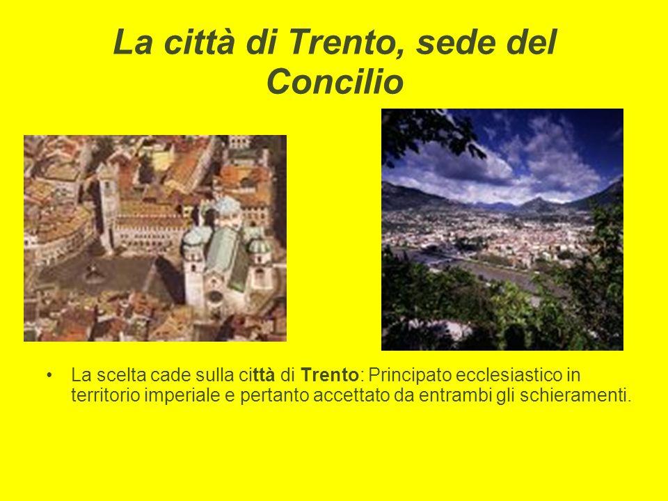 La città di Trento, sede del Concilio La scelta cade sulla città di Trento: Principato ecclesiastico in territorio imperiale e pertanto accettato da e