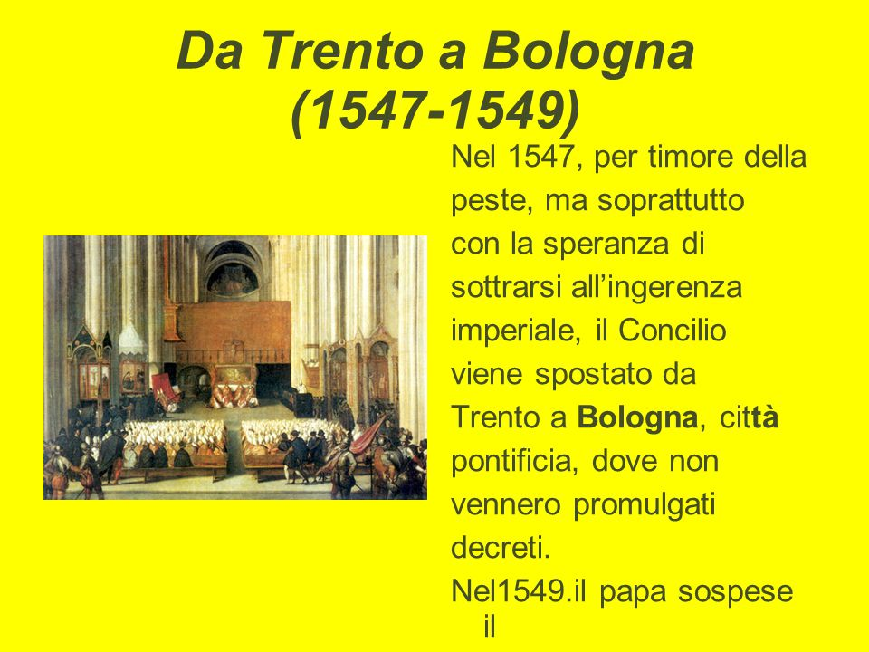 Da Trento a Bologna (1547-1549) Nel 1547, per timore della peste, ma soprattutto con la speranza di sottrarsi all'ingerenza imperiale, il Concilio vie