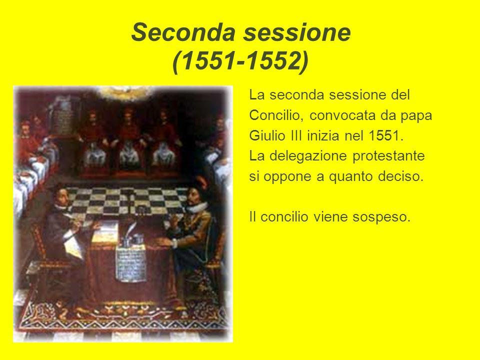 Seconda sessione (1551-1552) La seconda sessione del Concilio, convocata da papa Giulio III inizia nel 1551. La delegazione protestante si oppone a qu