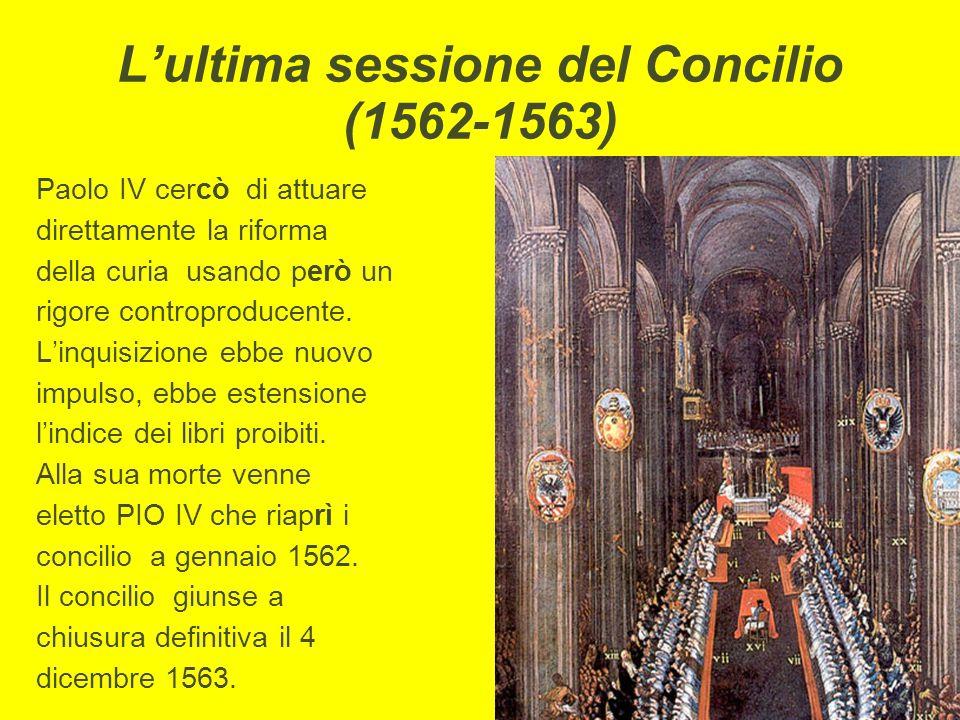L'ultima sessione del Concilio (1562-1563) Paolo IV cercò di attuare direttamente la riforma della curia usando però un rigore controproducente. L'inq