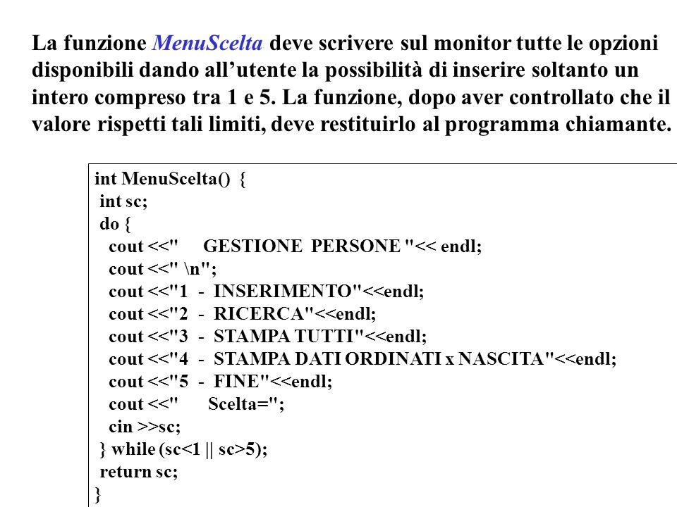 10 La funzione MenuScelta deve scrivere sul monitor tutte le opzioni disponibili dando all'utente la possibilità di inserire soltanto un intero compreso tra 1 e 5.
