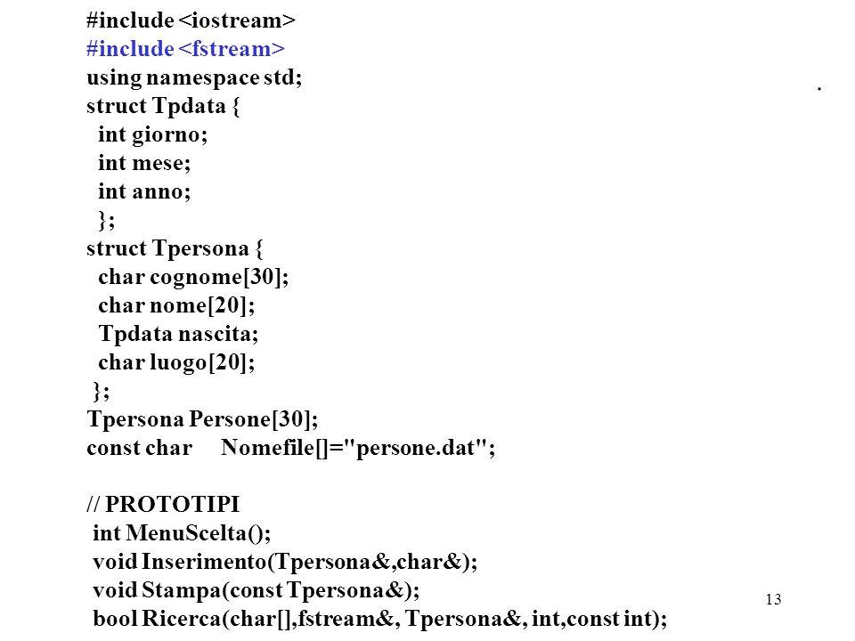 13. #include using namespace std; struct Tpdata { int giorno; int mese; int anno; }; struct Tpersona { char cognome[30]; char nome[20]; Tpdata nascita