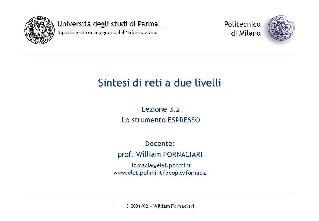 Università degli studi di Parma Dipartimento di Ingegneria dell'Informazione Politecnico di Milano © 2001/02 - William Fornaciari Sintesi di reti a due livelli Lezione 3.2 Lo strumento ESPRESSO Docente: prof.