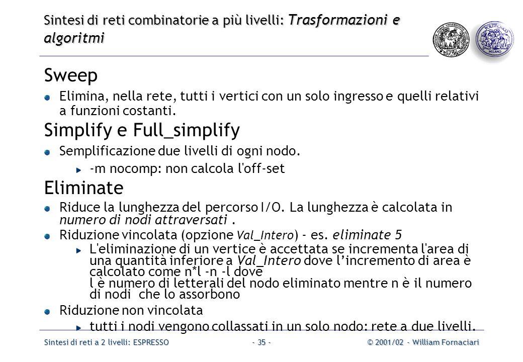Sintesi di reti a 2 livelli: ESPRESSO© 2001/02 - William Fornaciari- 35 - Sweep Elimina, nella rete, tutti i vertici con un solo ingresso e quelli relativi a funzioni costanti.