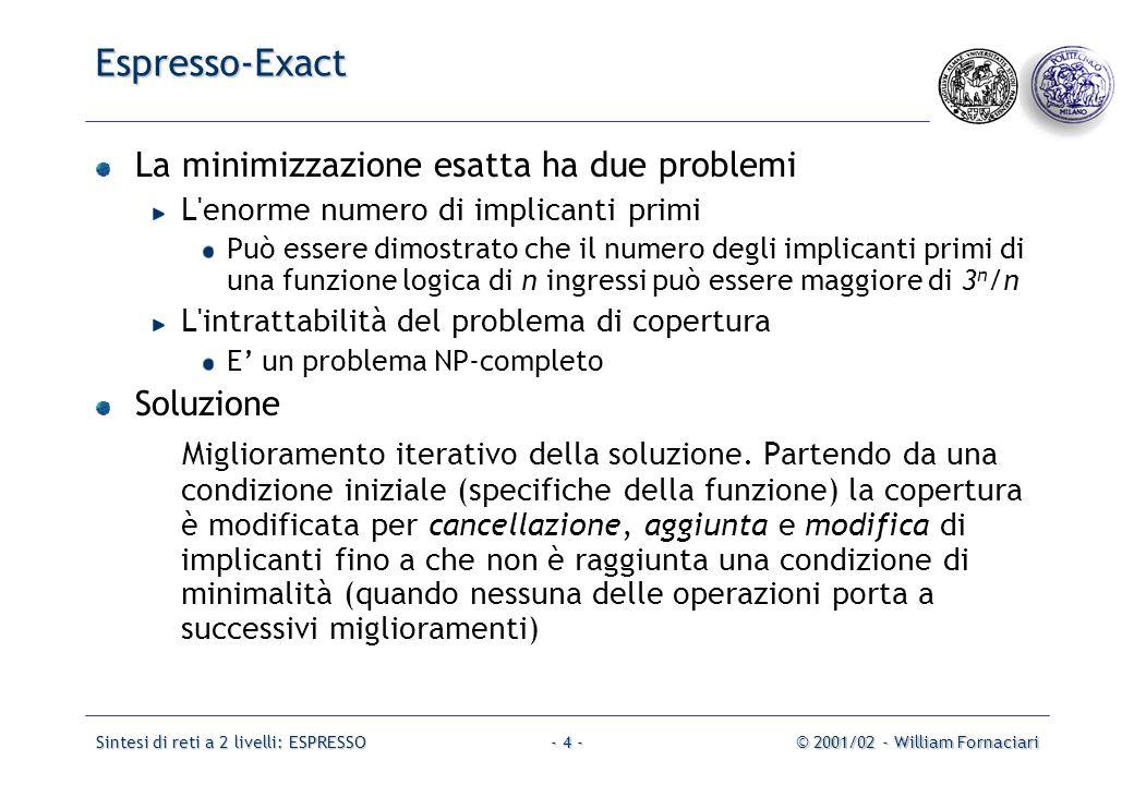 Sintesi di reti a 2 livelli: ESPRESSO© 2001/02 - William Fornaciari- 25 - Sintesi di reti combinatorie a più livelli: Introduzione Obiettivo (della sintesi combinatoria) Ridurre Area-tempo.