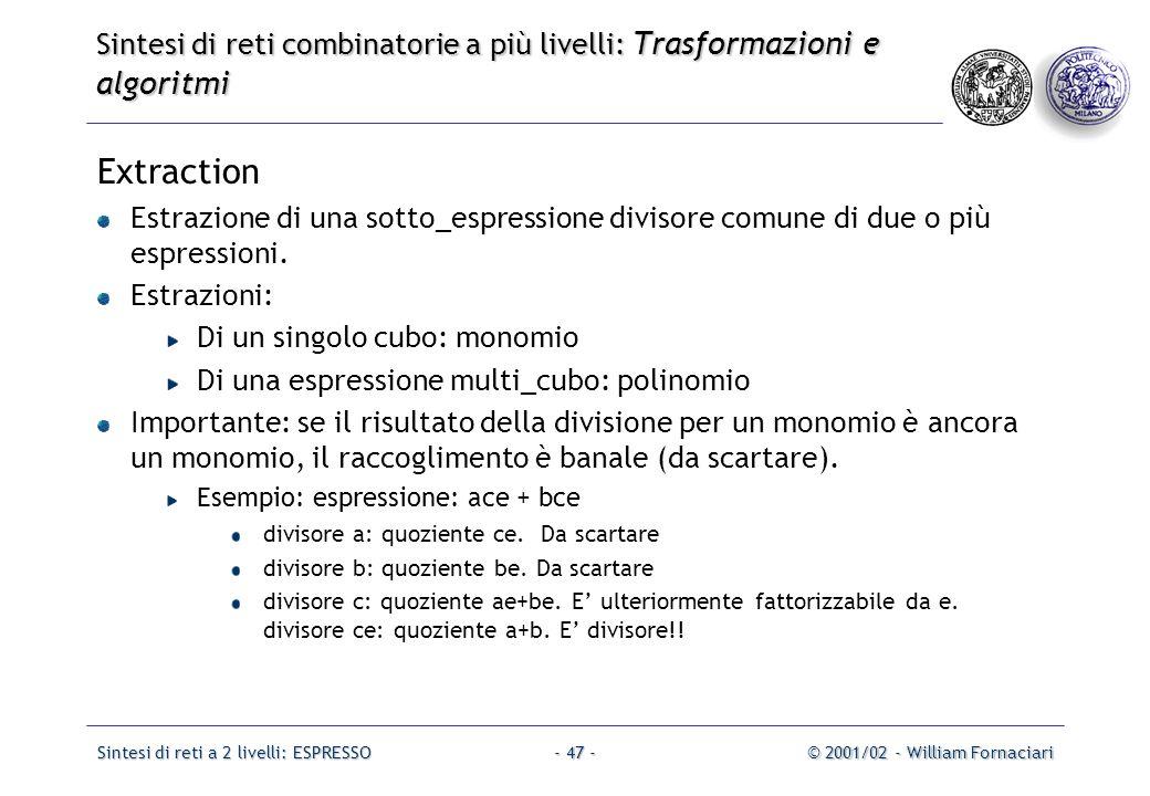 Sintesi di reti a 2 livelli: ESPRESSO© 2001/02 - William Fornaciari- 47 - Extraction Estrazione di una sotto_espressione divisore comune di due o più espressioni.