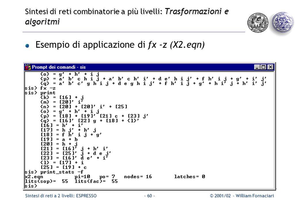 Sintesi di reti a 2 livelli: ESPRESSO© 2001/02 - William Fornaciari- 60 - Sintesi di reti combinatorie a più livelli: Trasformazioni e algoritmi Esempio di applicazione di fx -z (X2.eqn)