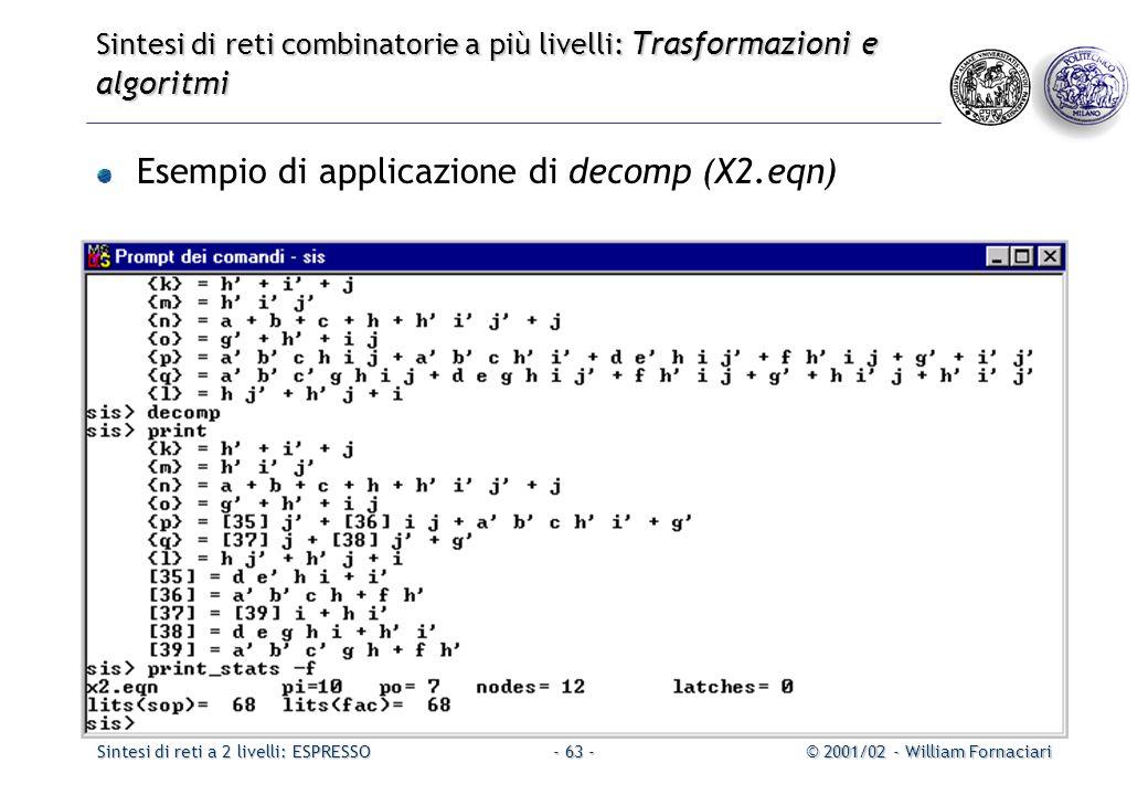 Sintesi di reti a 2 livelli: ESPRESSO© 2001/02 - William Fornaciari- 63 - Sintesi di reti combinatorie a più livelli: Trasformazioni e algoritmi Esempio di applicazione di decomp (X2.eqn)