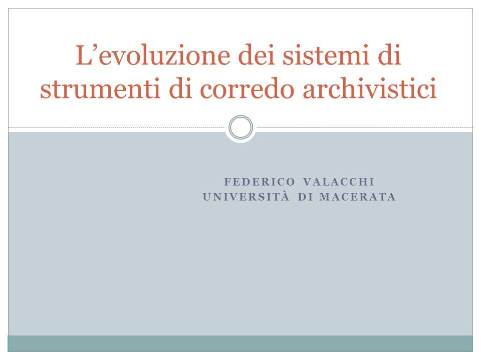 FEDERICO VALACCHI UNIVERSITÀ DI MACERATA L'evoluzione dei sistemi di strumenti di corredo archivistici