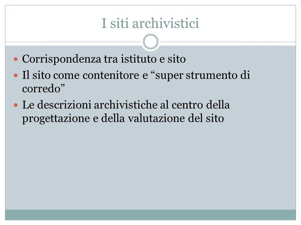 """I siti archivistici Corrispondenza tra istituto e sito Il sito come contenitore e """"super strumento di corredo"""" Le descrizioni archivistiche al centro"""